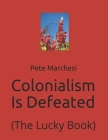 Colonialism Is Defeated: (The Lucky Book) Cover Image