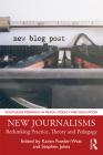 New Journalisms: Rethinking Practice, Theory and Pedagogy Cover Image