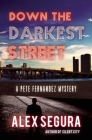 Down the Darkest Street: (Pete Fernandez Book 2) (Pete Fernandez Mysteries) Cover Image