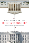 The Specter of Dictatorship: Judicial Enabling of Presidential Power (Stanford Studies in Law and Politics) Cover Image