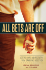 All Bets Are Off: Losers, Liars, and Recovery from Gambling Addiction Cover Image