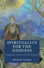 Spirituality for the Godless: Buddhism, Humanism, and Religion (Cambridge Studies in Religion) Cover Image