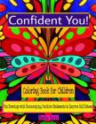 Confident You! Coloring Book for Children: Fun Drawings with Encouraging, Positive Statements to Improve Self-Esteem Cover Image