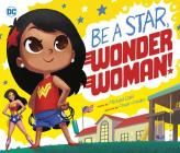Be a Star, Wonder Woman! (DC Super Heroes) Cover Image