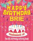 Happy Birthday Brie - The Big Birthday Activity Book: Personalized Children's Activity Book Cover Image