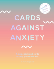 Cards Against Anxiety (Guidebook & Card Set): A Guidebook and Cards to Help You Stress Less Cover Image