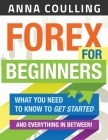 Forex for Beginners: What You Need to Know to Get Started...and Everything in Between! Cover Image