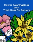 Flower Coloring Book with Thick Lines for Seniors: Easy Coloring Book with Big Outline Plants for Low Poor Vision Elderly, Stress Relieving Easy Flowe Cover Image