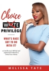 Choice Privilege: Whats Race Got To Do With It? Cover Image