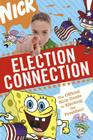 Election Connection: The Official Nick Guide to Electing the President Cover Image