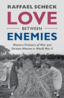 Love Between Enemies: Western Prisoners of War and German Women in World War II Cover Image