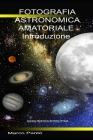 Fotografia Astronomica Amatoriale Introduzione: Guida Pratica Introduttiva Cover Image