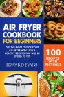 Air Fryer Cookbook for Beginners: Get the Most Out of Your Air Fryer with Easy & Healthy Recipes You Will Be Dying to Try Cover Image