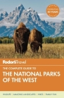 Fodor's the Complete Guide to the National Parks of the West (Fodor's Complete Guide to the National Parks of the West) Cover Image