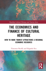 The Economics and Finance of Cultural Heritage: How to Make Tourist Attractions a Regional Economic Resource (Routledge Cultural Heritage and Tourism) Cover Image