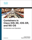 Containers in Cisco Ios-Xe, Ios-Xr, and Nx-OS: Orchestration and Operation (Networking Technology) Cover Image