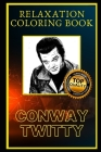 Conway Twitty Relaxation Coloring Book: A Great Humorous and Therapeutic 2020 Coloring Book for Adults Cover Image
