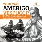 Who Was Amerigo Vespucci? - He Who Named America - Biography 3rd Grade - Children's Biographies Cover Image