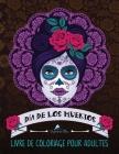 Dia de los muertos: Livre de coloriage pour adultes: Le Jour des Morts Cover Image