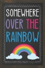Somewhere Over the Rainbow: Blank Lined Notebook / Journal - Cheerful little rainbow journal, rainbow notebook, rainbow diary Cover Image