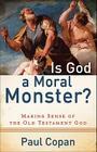 Is God a Moral Monster?: Making Sense of the Old Testament God Cover Image