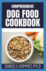 Comprehensive Dog Food Cookbook: Holistic Recipes for a Healthier Dog Including Grain-Free and Raw Diet Cover Image