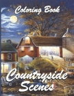 Countryside Scenes Coloring Book: Amazing Coloring Book For Adult, Relaxing Coloring Pages Including Beautiful Country Gardens, Flower Designs and Rel Cover Image