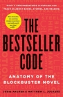 The Bestseller Code: Anatomy of the Blockbuster Novel Cover Image