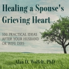 Healing a Spouse's Grieving Heart: 100 Practical Ideas After Your Husband or Wife Dies Cover Image