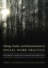 Dying, Death, and Bereavement in Social Work Practice: Decision Cases for Advanced Practice (End of Life Care) Cover Image
