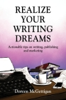Realize Your Writing Dreams: Actionable Tips on Writing, Publishing and Marketing Cover Image