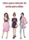 Libro para colorear de moda para niñas: Libro para colorear con diseños de moda y estilo fresco/ Libro para colorear para niñas de todas las edades/ P Cover Image