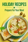 Holiday Recipes: Prepare For Your Meal: Recipes For Beginner Cover Image