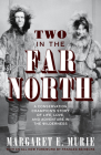 Two in the Far North, Revised Edition: A Conservation Champion's Story of Life, Love, and Adventure in the Wilderness Cover Image