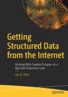 Getting Structured Data from the Internet: Running Web Crawlers/Scrapers on a Big Data Production Scale Cover Image