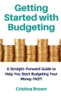 Getting Started with Budgeting: A Straight-Forward Guide for You to Start Budgeting Your Money FAST! Cover Image