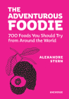 The Adventurous Foodie: 700 Foods You Should Try From Around the World Cover Image