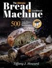 The Ultimate Bread Machine Cookbook: 500 No-fuss Recipes for Perfect Homemade Bread Cover Image