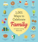 1,001 Ways to Celebrate Family: And Create Lasting Memories Cover Image