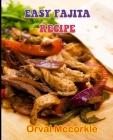 Easy Fajita Recipe: 150 recipe Delicious and Easy The Ultimate Practical Guide Easy bakes Recipes From Around The World fajita cookbook Cover Image