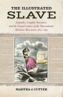 The Illustrated Slave: Empathy, Graphic Narrative, and the Visual Culture of the Transatlantic Abolition Movement, 1800-1852 Cover Image