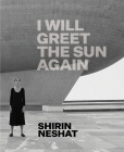 Shirin Neshat: I Will Greet the Sun Again Cover Image