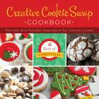 Creative Cookie Swap Cookbook: Recipes and Holiday Inspiration Cover Image