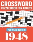 Crossword Puzzle Book For Adults: You Were Born In 1948: 80 Large Print Medium-To-Hard Awesome Crossword Puzzle Book For Puzzle Lovers Of 2021 - Perfe Cover Image