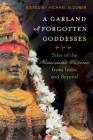 A Garland of Forgotten Goddesses: Tales of the Feminine Divine from India and Beyond Cover Image