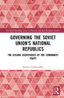 Governing the Soviet Union's National Republics: The Second Secretaries of the Communist Party Cover Image