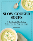 Slow Cooker Soups: A Cookbook of Comforting Recipes You Can Prep and Forget Cover Image