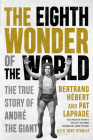 The Eighth Wonder of the World: The True Story of André the Giant Cover Image