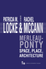 Merleau-Ponty: Space, Place, Architecture (Series In Continental Thought) Cover Image