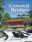 Covered Bridges in the New England States: A Comprehensive Illustrated Catalog Cover Image
